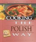 Cooking the Polish Way Revised and Expanded to Include New Low-Fat and Vegetarian Recipes