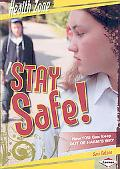 Stay Safe!: How You Can Keep Out of Harm's Way
