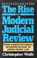 Rise of Modern Judicial Review From Constitutional Interpretation to Judge-Made Law