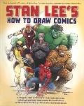 Stan Lee's How to Draw Comics: From the Legendary Creator of Spider-Man, The Incredible Hulk...