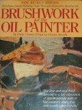 Brushwork for the Oil Painter: Develop a Lively Painting Style through Expressive Brushwork ...