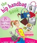 Hip Handbag Book 25 Easy to Make Totes, Purses and Bags