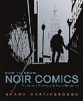 How to Draw Noir Comics The Art and Technique of Visual Storytelling