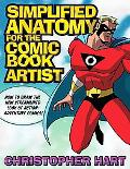 Simplified Anatomy for the Comic Book Artist How to Draw the New Streamlined Look of Action-...
