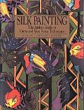 Silk Painting The Artist's Guide to Gutta and Wax Resist Techniques