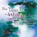 Tao of Watercolor A Revolutionary Approach to the Practice of Painting