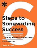 Six Steps to Songwriting Success, Revised & Expanded Edition: The Comprehensive Guide to Wri...
