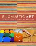 Encaustic Art : The Complete Guide to Creating Fine Art with Wax