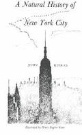 Natural History of New York City A Personal Report After Fifty Years of Study & Enjoyment of...