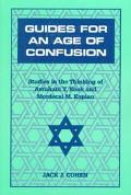 Guides for an Age of Confusion Studies in the Thinking of Avraham Y. Kook and Mordecai M. Ka...