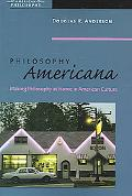 Philosophy Americana Making Philosophy at Home in American Culture