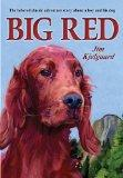 Big Red: The Story of a Champion Irish Setter and a Trapper's Son Who Grew Up Together, Roam...