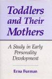 Toddlers and Their Mothers A Study in Early Personality Development