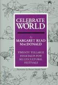 Celebrate the World Twenty Tellable Folktales for Multicultural Festivals