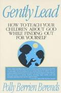 Gently Lead How to Teach Your Children About God While Finding Out for Yourself