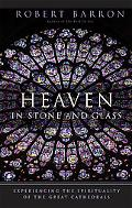 Heaven in Stone and Glass Experiencing the Spirituality of the Great Cathedrals