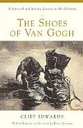 Shoes of Van Gogh A Spiritual and Artistic Journey to the Ordinary