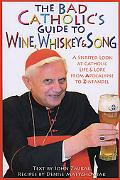 Bad Catholic's Guide to Wine, Whiskey & Song A Spirited Look at Catholic Life and Lore, from...