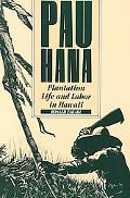 Pau Hana Plantation Life and Labor in Hawaii, 1835-1930