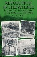Revolution in the Village Tradition and Transformation in North Vietnam, 1925-1988