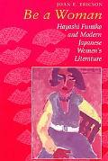 Be a Woman Hayashi Fumiko and Modern Japanese Women's Literature