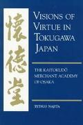 Visions of Virtue in Tokugawa Japan The Kaitokudo Merchant Academy of Osaka