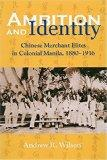 Ambition and Identity Chinese Merchant Elites in Colonial Manila, 1880-1916