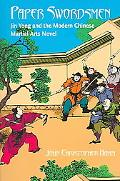 Paper Swordsmen Jin Yong And the Modern Chinese Martial Arts Novel