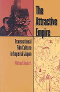 The Attractive Empire: Transnational Film Culture in Imperial Japan