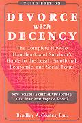 Divorce with Decency: The Complete How-To Handbook and Survivor's Guide to the Legal, Emotio...