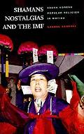 Shamans, Nostalgias, and the IMF: South Korean Popular Religion in Motion (Hawai'i Studies o...