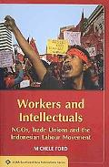 Workers and Intellectuals: NGOs, Trade Unions and the Indonesian Labour Movement (Asian Stud...