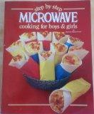 Step by Step Microwave Cooking for Boys and Girls