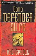 Como Defender Su Fe/how to Defend Your Faith