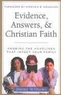 Evidence, Answers, and Christian Faith Probing the Headlines That Impact Your Family