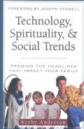 Technology, Spirituality, and Social Trends Probing the Headlines That Impact Your Family