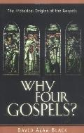 Why Four Gospels The Historical Origins of the Gospels