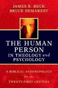 Human Person in Theology And Psychology A Biblical Anthropology for the Twenty-first Century