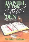 Daniel in the Critics' Den: A Defense of the Historicity of the Book of Daniel