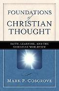 Foundations of Christian Thought Faith, Learning, and the Christian Worldview