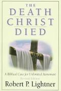 Death Christ Died A Biblical Case for Unlimited Atonement