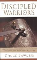 Discipled Warriors Growing Healthy Churches That Are Equipped for Spiritual Warfare