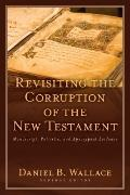 Revisiting the Corruption of the New Testament : Manuscript, Patristic, and Apocryphal Evidence
