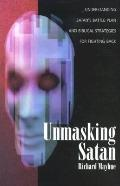 Unmasking Satan Understanding Satan's Battle Plan And Biblical Strategies For Fighting Back