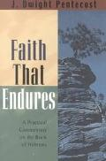 Faith That Endures A Practical Commentary on the Book of Hebrews