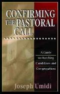 Confirming the Pastoral Call A Guide to Matching Candidates and Congregations