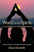 World of the Spirits A Christian Perspective on Traditional And Folk Religions