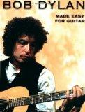 Music Of Bob Dylan Made Easy For Guitar