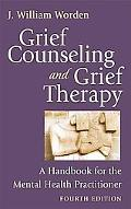 Grief Counseling and Grief Therapy: A Handbook for the Mental Health Practitioner, Fourth Ed...