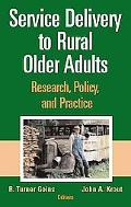 Service Delivery to Rural Older Adults Research, Policy, And Practice